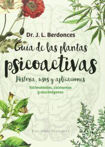 Guía De Las Plantas Psicoactivas: Estimulantes, calmantes y alucinógenos